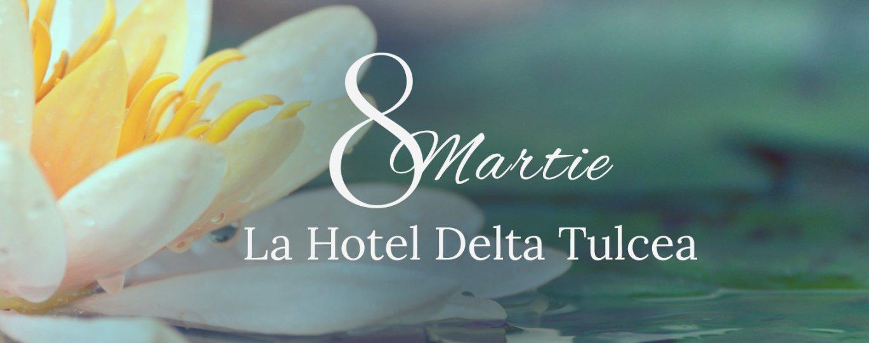 oferta 8 martie hotel delta tulce